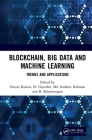 Blockchain, Big Data and Machine Learning: Trends and Applications Cover Image