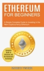 Ethereum for Beginners: A Simple Complete Guide to Investing in the New Cryptocurrency Ethereum (Complete Guide to Ethereum and the Blockchain Cover Image