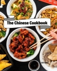 The Chinese Cookbook: Fresh Recipes to Sizzle, Steam, and Stir-Fry Restaurant Favorites at Home Cover Image