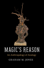 Magic's Reason: An Anthropology of Analogy Cover Image