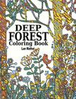 Deep Forest Coloring Book: Coloring Adventure of Beautiful Doodle Patterns of Forest Scenery and Nature: Therapy Trees, Flowers, Birds, Wildlife Cover Image
