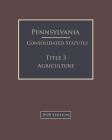Pennsylvania Consolidated Statutes Title 3 Agriculture 2020 Edition Cover Image