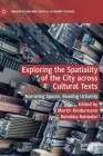 Exploring the Spatiality of the City Across Cultural Texts: Narrating Spaces, Reading Urbanity (Geocriticism and Spatial Literary Studies) Cover Image