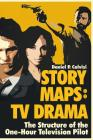 Story Maps: TV Drama: The Structure of the One-Hour Television Pilot Cover Image