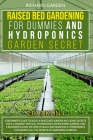 Raised Bed Gardening for Dummies and Hydroponics Garden Secret: 2 books in 1: Beginner Guides to Build a Raised Bed Garden and how to Build and Mainta Cover Image