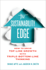The Sustainability Edge: How to Drive Top-Line Growth with Triple-Bottom-Line Thinking (Rotman-Utp Publishing - Business and Sustainability) Cover Image