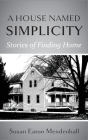 A House Named Simplicity: Stories of Finding Home Cover Image