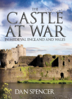 The Castle at War in Medieval England and Wales Cover Image