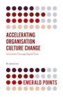 Accelerating Organisation Culture Change: Innovation Through Digital Tools (Emerald Points) Cover Image
