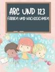 ABC und 123 Färbung und Rückverfolgung Buch für Kinder: Lernen Alphabet und Zahl Rückverfolgung Buch für Kinder, ABC und 123 Handschrift Praxis Papier Cover Image