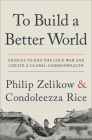 To Build a Better World: Choices to End the Cold War and Create a Global Commonwealth Cover Image