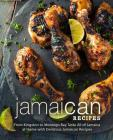 Jamaican Recipes: From Kingston to Montego Bay Taste All of Jamaica at Home with Delicious Jamaican Recipes (2nd Edition) Cover Image