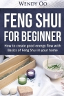 Feng Shui For Beginner: How To Create Good Energy Flow With Basics Of Feng Shui In Your Home Cover Image