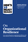 Hbr's 10 Must Reads on Organizational Resilience (with Bonus Article Organizational Grit by Thomas H. Lee and Angela L. Duckworth) Cover Image