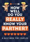 How Well Do You Really Know Your Partner?: A QUIZ BOOK FOR COUPLES Cover Image