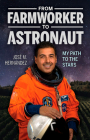 From Farmworker to Astronaut/de Campesino a Astronauta: My Path to the Stars/Mi Viaje a Las Estrellas Cover Image