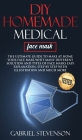 Diy Homemade medical face mask: The ultimate guide to make at home your face mask whit many different solution and types of face masks easy explanatio Cover Image
