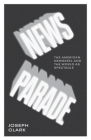 News Parade: The American Newsreel and the World as Spectacle Cover Image
