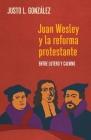 Juan Wesley y la Reforma Protestante: Entre Lutero y Calvino Cover Image