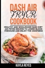Dash Air Fryer Cookbook: Healthy and Wholesome Dash Diet Air Fryer Recipes to Lower Blood Pressure and Enjoy the Crispness Cover Image
