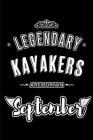 Legendary Kayakers are born in September: Blank Lined Kayak Journal Notebooks Diary as Appreciation, Birthday, Welcome, Farewell, Thank You, Christmas Cover Image