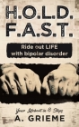 H.O.L.D. F.A.S.T. - Ride out LIFE with Bipolar Disorder: Your Lifeboat in 8 Steps Cover Image