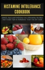 Histamine Intolerance Cookbook: Quick, Easy and Delicious Low Histamine Recipes and Useful Tips to Rebalance Your Gut for Good Cover Image