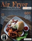 Air Fryer Obsession - Cookbook for Beginners and Advanced: 600 Quick and Easy Recipes for Effortless Air Frying - 21-Day Meal Plan Cover Image
