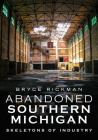 Abandoned Southern Michigan: Skeletons of Industry (America Through Time) Cover Image