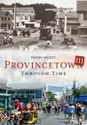 Provincetown Through Time III (America Through Time) Cover Image