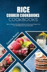 Rice Cooker Cookbooks for Beginners: Learn to Prepare 40 Excitingly Delicious and Convenient Recipes From 0 to 100 Without Fail in your Rice Cooker Cover Image