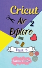 Cricut Explore Air 2: The Perfect Guide for Beginners Cover Image