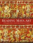 Reading Maya Art: A Hieroglyphic Guide to Ancient Maya Painting and Sculpture Cover Image