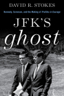 Jfk's Ghost: Kennedy, Sorensen and the Making of Profiles in Courage Cover Image