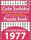Cute Sudoku Puzzle Book: 80 Large Print Cute Sudoku Puzzles Perfect For Adults & Seniors: You Were Born In 1977: One Puzzles Per Page With Solu Cover Image