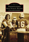Pennsylvania High School Hockey Championships (Images of America) Cover Image
