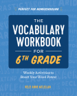 The Vocabulary Workbook for 6th Grade: Weekly Activities to Boost Your Word Power Cover Image