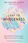 Leap to Wholeness: How the World Is Programmed to Help Us Grow, Heal, and Adapt Cover Image