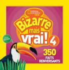 Bizarre Mais Vrai! 4: 350 Faits Renversants = Weird But True! 4 (National Geographic Kids) Cover Image