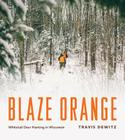 Blaze Orange: Whitetail Deer Hunting in Wisconsin Cover Image