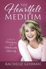 The Heartfelt Medium: Guide to Developing Your Mediumship Naturally Cover Image