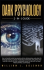 Dark Psychology: The Ultimate Guide on Manipulation, Persuasion, and How to Analyze People. Achieve Incredible Emotional Influence and Cover Image