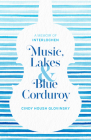 Music, Lakes and Blue Corduroy: A Memoir of Interlochen Cover Image