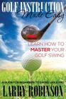 Golf Instruction Made Easy: Learn How to Master Your Golf Swing: A Guide for Beginners to Swing Like a Pro Cover Image