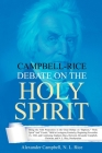 Campbell-Rice Debate on the Holy Spirit: Being the Fifth Proposition in the Great Debate on Baptism, Holy Spirit And Creeds, Held in Lexington, Kentuc Cover Image