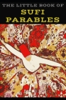 The Little Book of Sufi Parables: Short Stories on Wit and Wisdom Cover Image