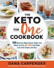 The Keto For One Cookbook: 100 Delicious Make-Ahead, Make-Fast Meals for One (or Two) That Make Low-Carb Simple and Easy Cover Image