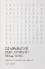Comparative Employment Relations: France, Germany and Britain Cover Image