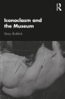 Iconoclasm and the Museum Cover Image