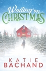 Waiting on Christmas: A delightfully festive, feel-good holiday romance. Cover Image